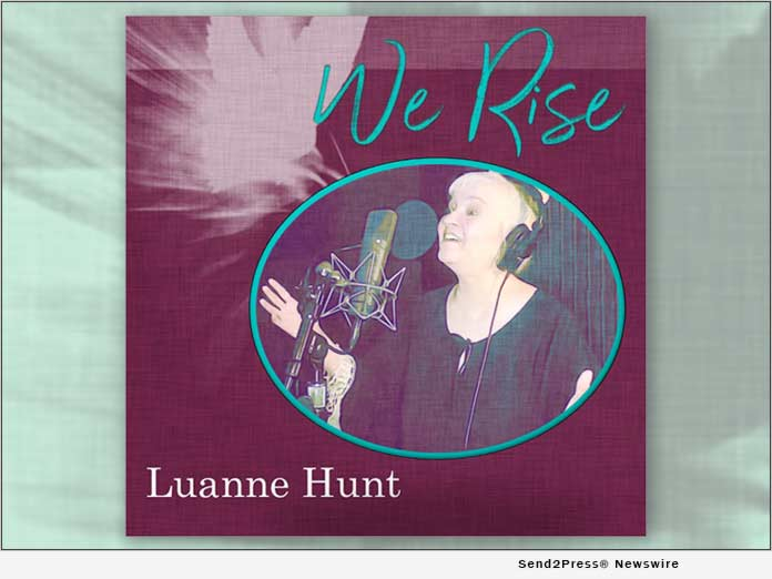 Indie Music Star Luanne Hunt delivers 'Chicken Soup for the Soul' message in her Top 40 hit single, 'WE RISE'